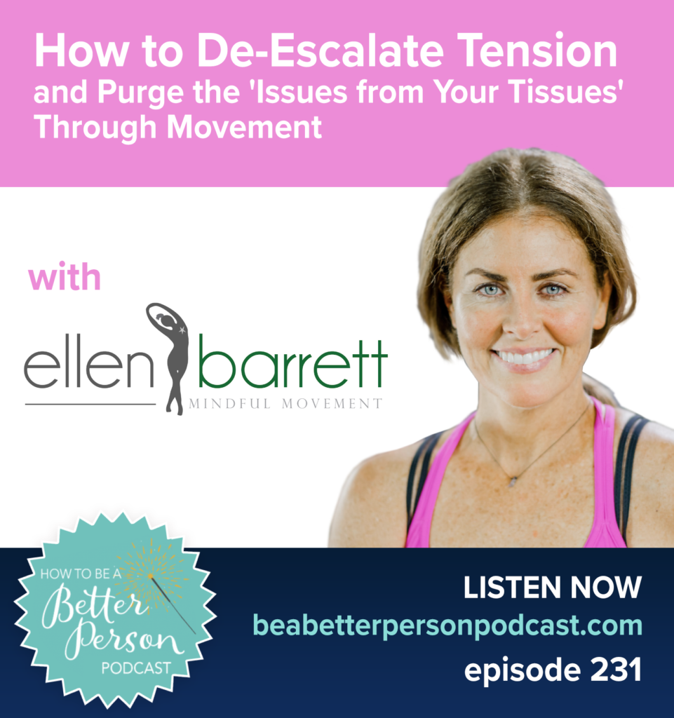 How to de-escalate tension and purge the issues from your tissues through movement. With Ellen Barrett Podcast. Listen Now