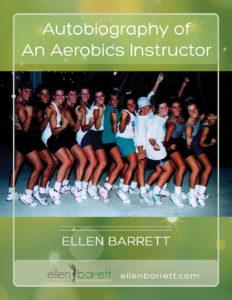 Autobiography of An Aerobics Instructor, Ellen Barrett