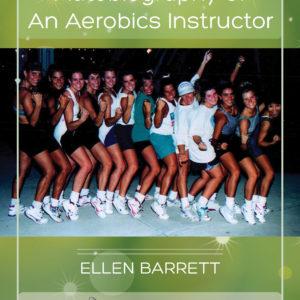 Autobiography of An Aerobics Instructor by Ellen Barrett